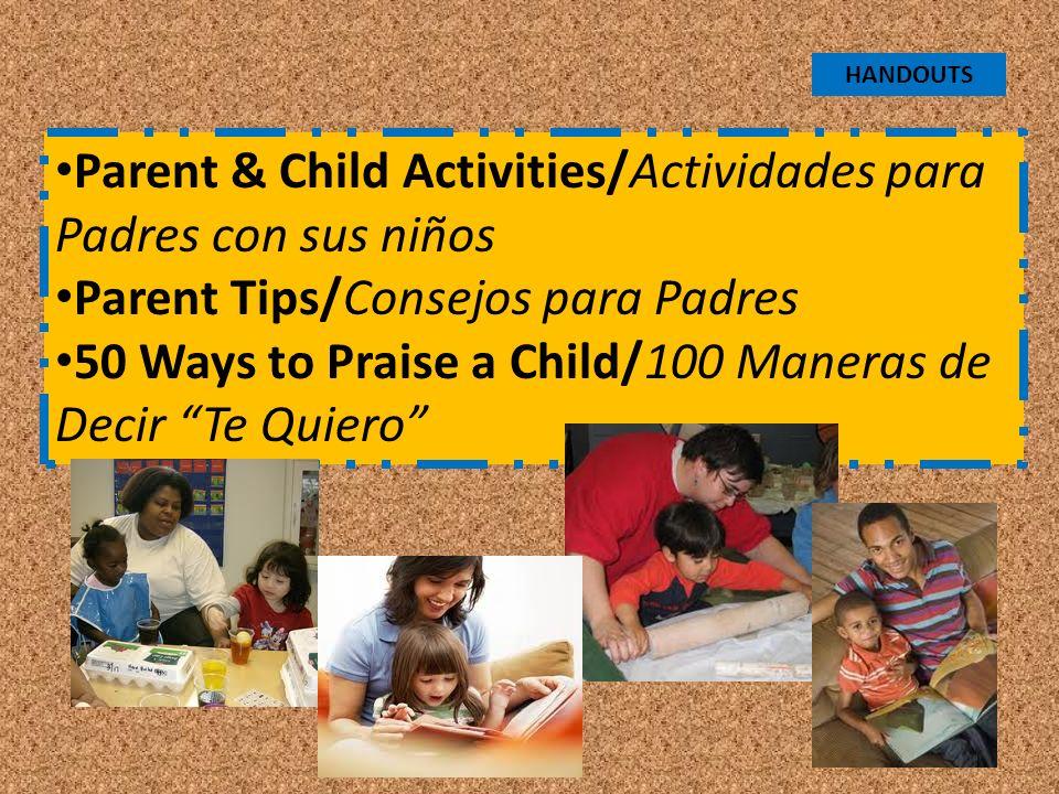 Parent & Child Activities/Actividades para Padres con sus niños Parent Tips/Consejos para Padres 50 Ways to Praise a Child/100 Maneras de Decir Te Quiero HANDOUTS