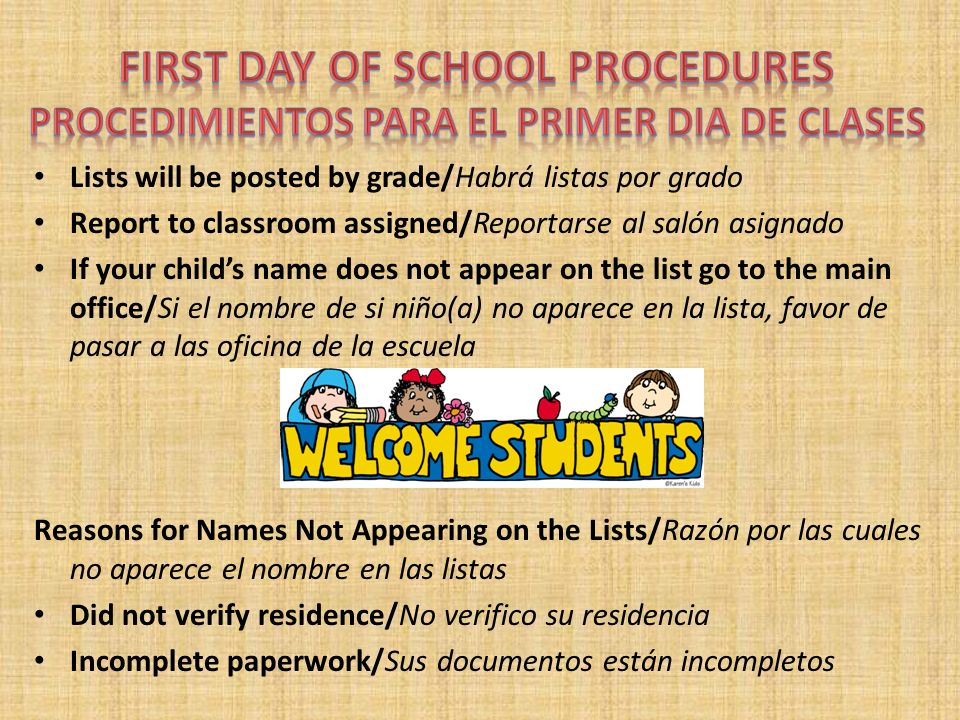 Leave your child in the class/Deje a su niño(a) en la clase If student cries stay for a while and then leave them with the teacher/ Si llora, quédese un ratito y luego déjelo(a) con su maestra Check Dismissal Time.