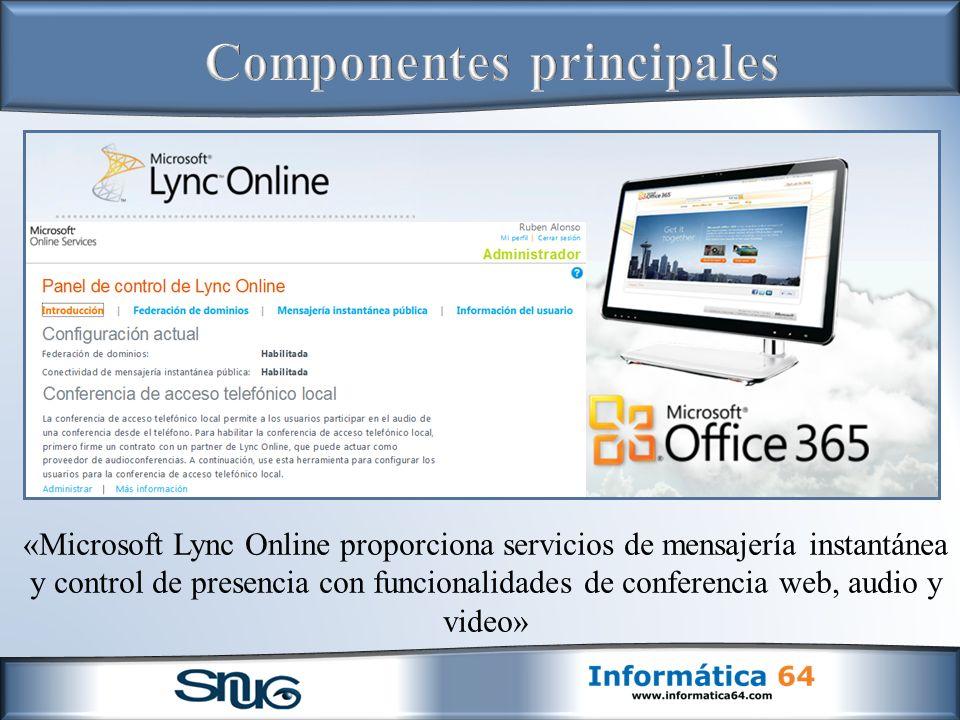 «Microsoft Lync Online proporciona servicios de mensajería instantánea y control de presencia con funcionalidades de conferencia web, audio y video»