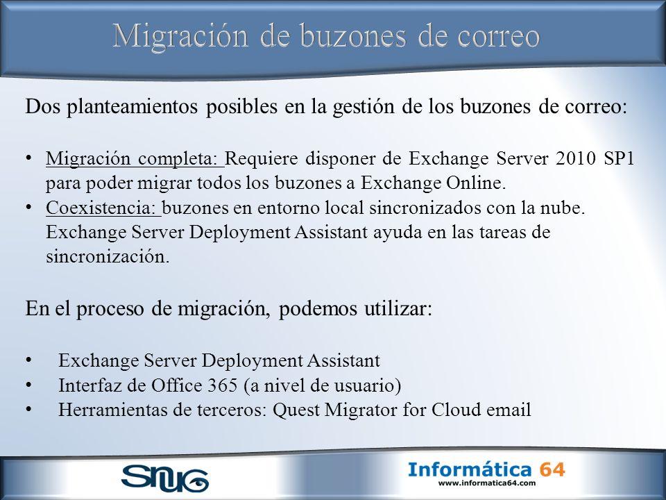 Dos planteamientos posibles en la gestión de los buzones de correo: Migración completa: Requiere disponer de Exchange Server 2010 SP1 para poder migrar todos los buzones a Exchange Online.