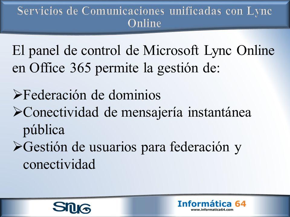 El panel de control de Microsoft Lync Online en Office 365 permite la gestión de: Federación de dominios Conectividad de mensajería instantánea pública Gestión de usuarios para federación y conectividad