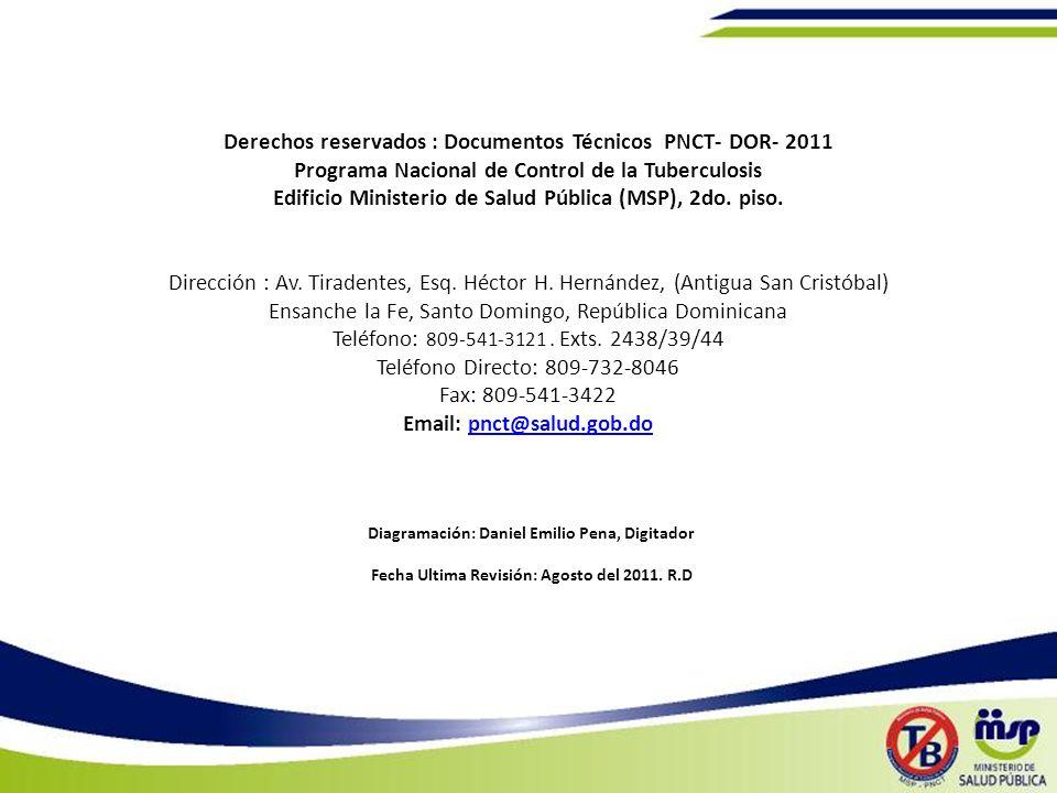 Derechos reservados : Documentos Técnicos PNCT- DOR- 2011 Programa Nacional de Control de la Tuberculosis Edificio Ministerio de Salud Pública (MSP),