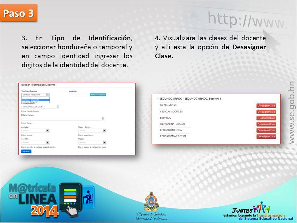 Paso 3 3. En Tipo de Identificación, seleccionar hondureña o temporal y en campo Identidad ingresar los dígitos de la identidad del docente. 4. Visual