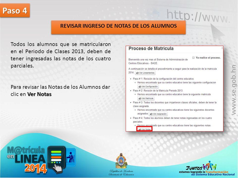 REVISAR INGRESO DE NOTAS DE LOS ALUMNOS Paso 4 Todos los alumnos que se matricularon en el Periodo de Clases 2013, deben de tener ingresadas las notas