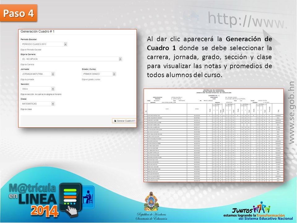 Paso 4 Al dar clic aparecerá la Generación de Cuadro 1 donde se debe seleccionar la carrera, jornada, grado, sección y clase para visualizar las notas