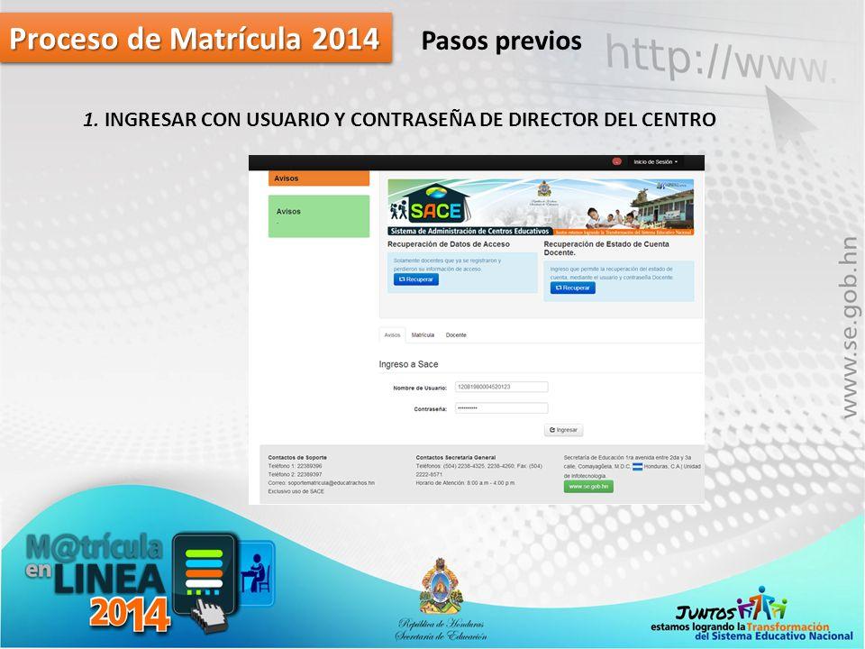 Proceso de Matrícula 2014 Pasos previos 1. INGRESAR CON USUARIO Y CONTRASEÑA DE DIRECTOR DEL CENTRO