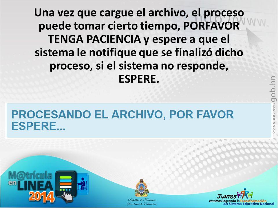 Una vez que cargue el archivo, el proceso puede tomar cierto tiempo, PORFAVOR TENGA PACIENCIA y espere a que el sistema le notifique que se finalizó d