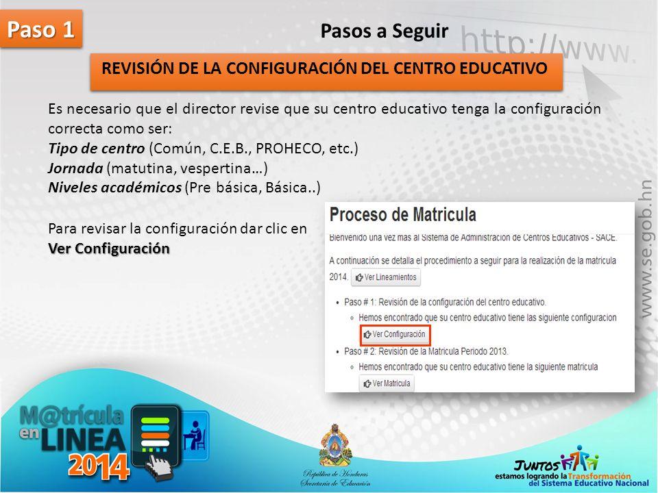Paso 1 Pasos a Seguir REVISIÓN DE LA CONFIGURACIÓN DEL CENTRO EDUCATIVO Es necesario que el director revise que su centro educativo tenga la configura