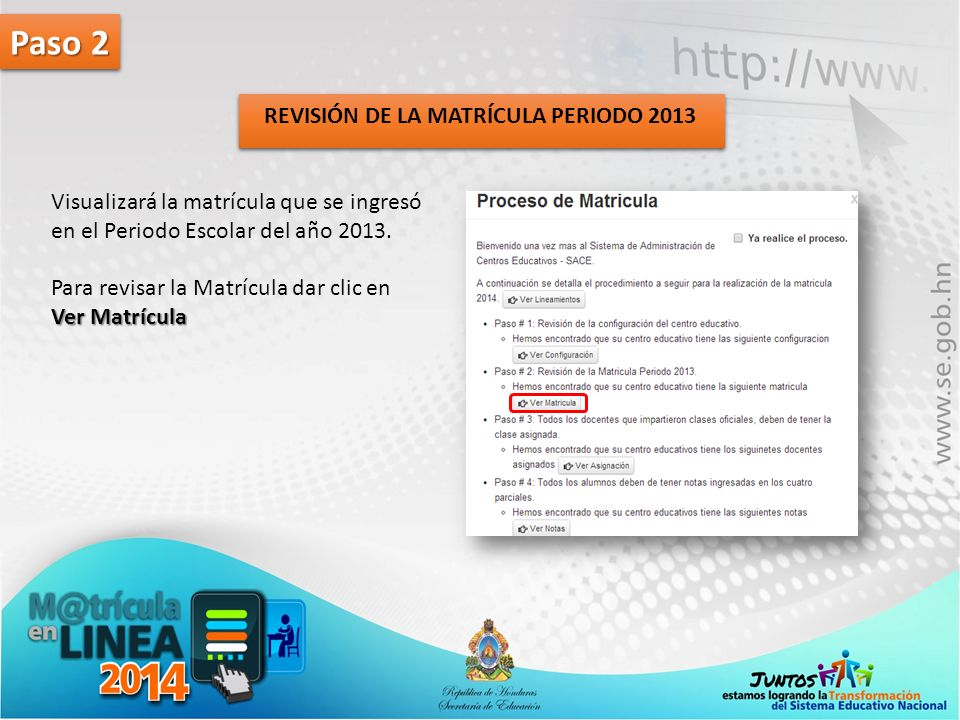 Paso 2 Visualizará la matrícula que se ingresó en el Periodo Escolar del año 2013. Para revisar la Matrícula dar clic en Ver Matrícula REVISIÓN DE LA