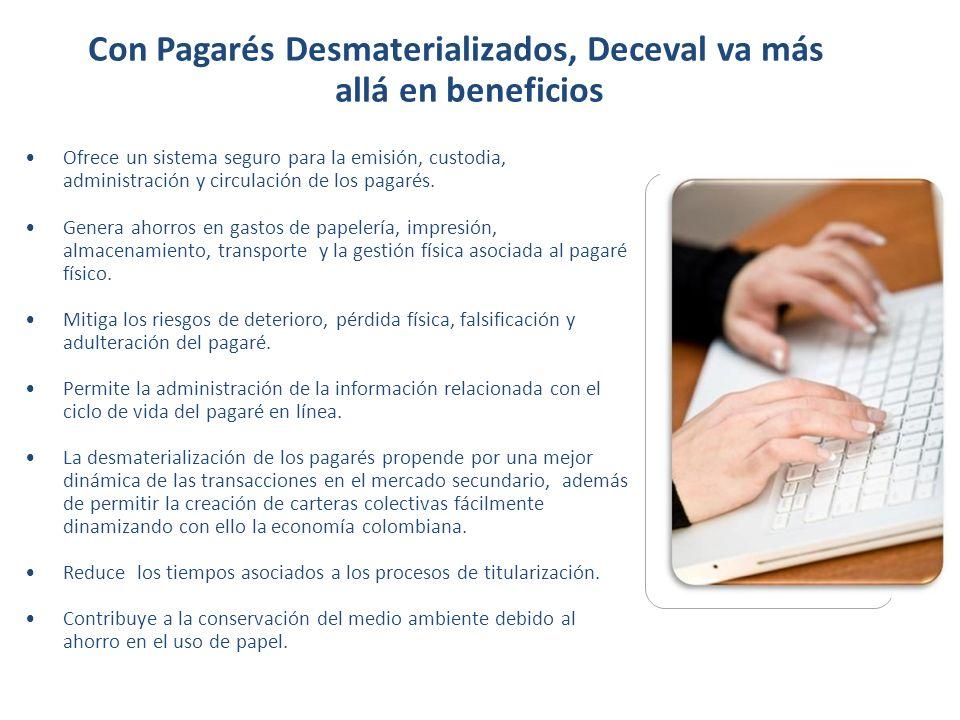 Con Pagarés Desmaterializados, Deceval va más allá en beneficios Ofrece un sistema seguro para la emisión, custodia, administración y circulación de l