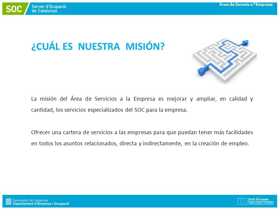 ¿CUÁL ES NUESTRA MISIÓN? La misión del Área de Servicios a la Empresa es mejorar y ampliar, en calidad y cantidad, los servicios especializados del SO
