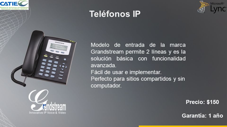 Teléfonos IP Precio: $150 Garantía: 1 año Modelo de entrada de la marca Grandstream permite 2 líneas y es la solución básica con funcionalidad avanzada.