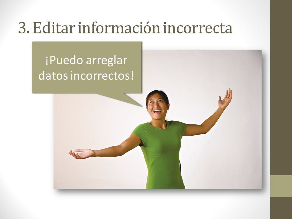 3. Editar información incorrecta ¡Puedo arreglar datos incorrectos!