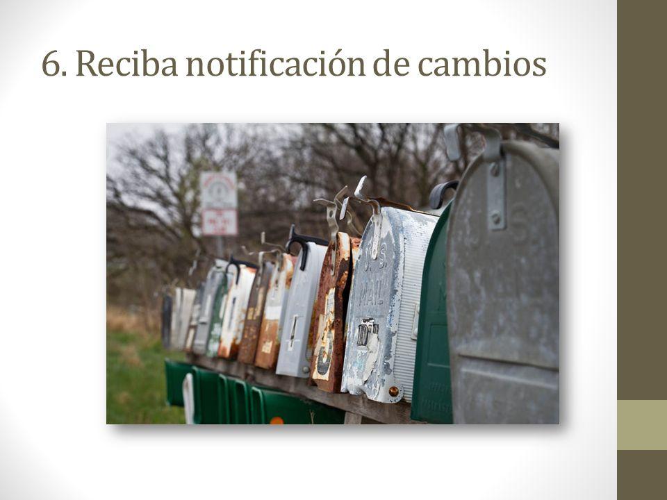 6. Reciba notificación de cambios