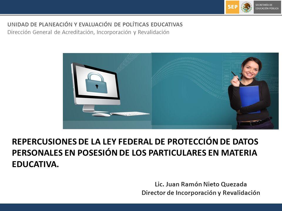 REPERCUSIONES DE LA LEY FEDERAL DE PROTECCIÓN DE DATOS PERSONALES EN POSESIÓN DE LOS PARTICULARES EN MATERIA EDUCATIVA. UNIDAD DE PLANEACIÓN Y EVALUAC