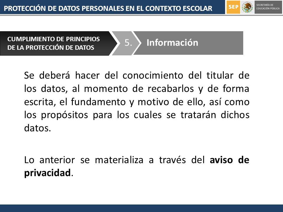PROTECCIÓN DE DATOS PERSONALES EN EL CONTEXTO ESCOLAR 5. CUMPLIMIENTO DE PRINCIPIOS DE LA PROTECCIÓN DE DATOS Información Se deberá hacer del conocimi