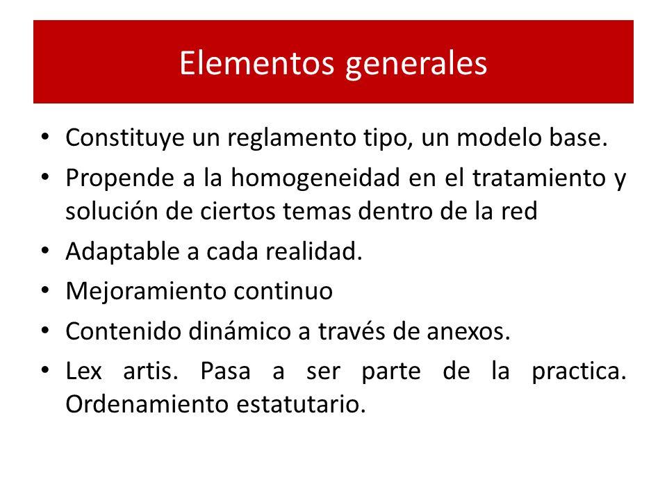 Elementos generales Constituye un reglamento tipo, un modelo base. Propende a la homogeneidad en el tratamiento y solución de ciertos temas dentro de