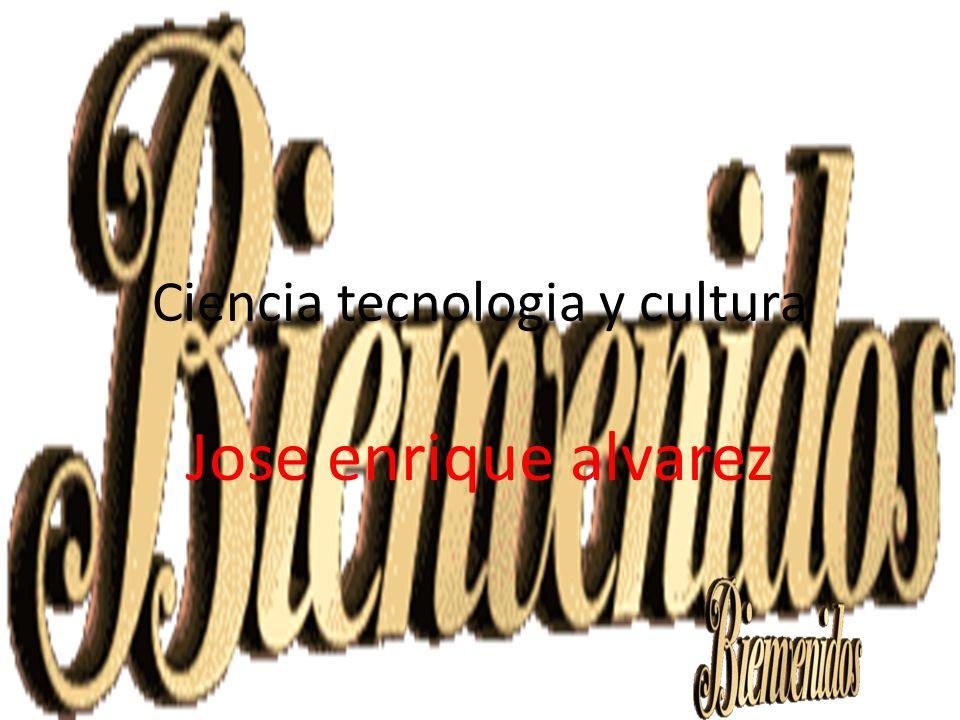 Ciencia tecnologia y cultura Jose enrique alvarez