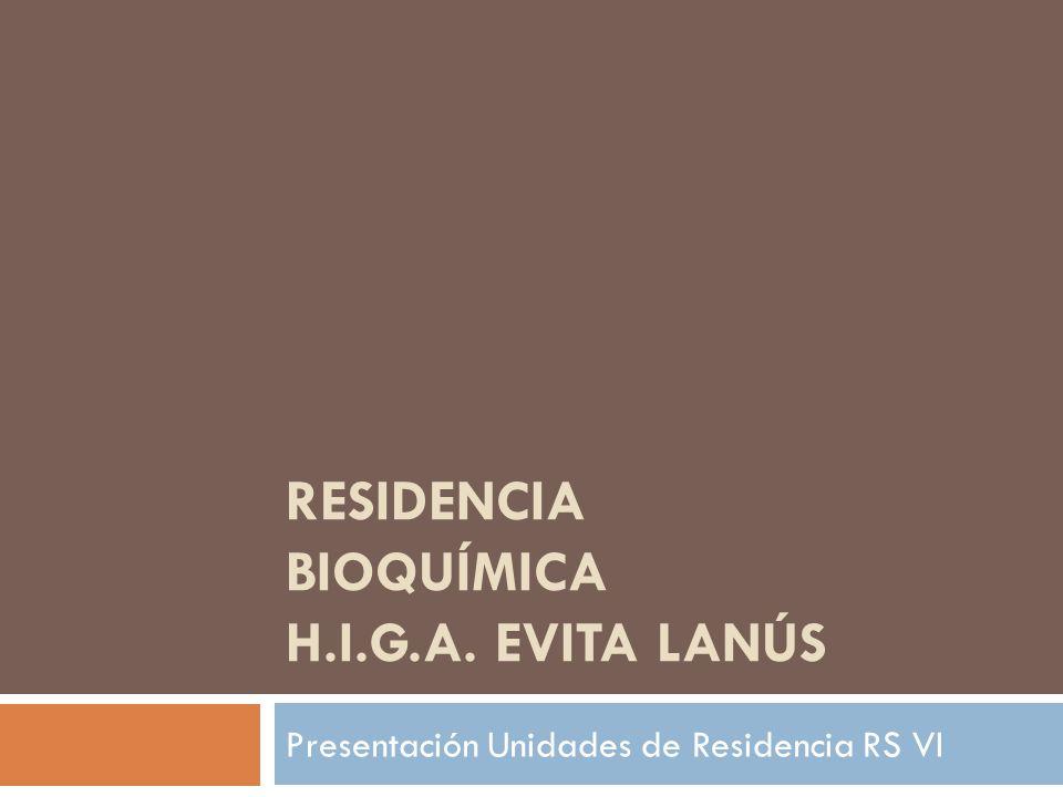 RESIDENCIA BIOQUÍMICA H.I.G.A. EVITA LANÚS Presentación Unidades de Residencia RS VI