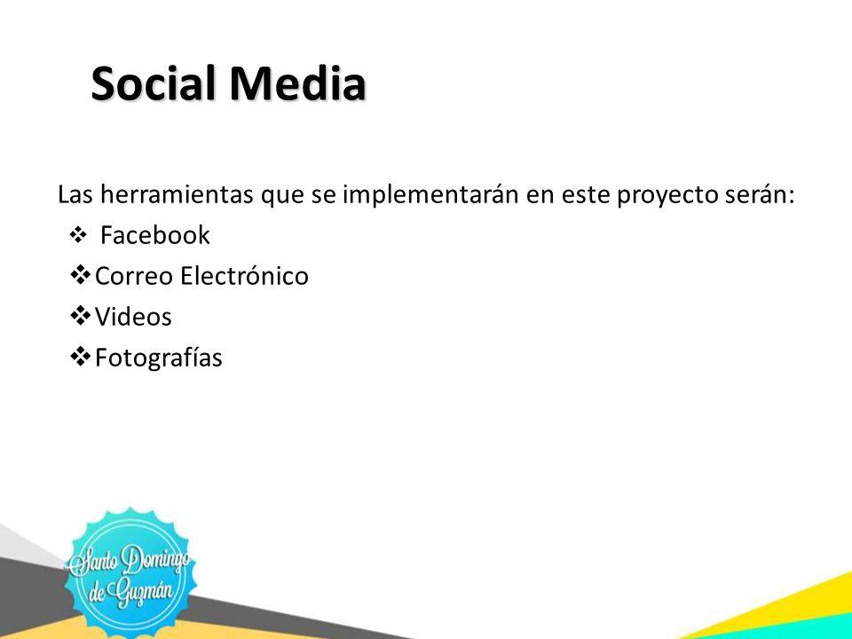 Social Media Social Media Las herramientas que se implementarán en este proyecto serán: Facebook Correo Electrónico Videos Fotografías