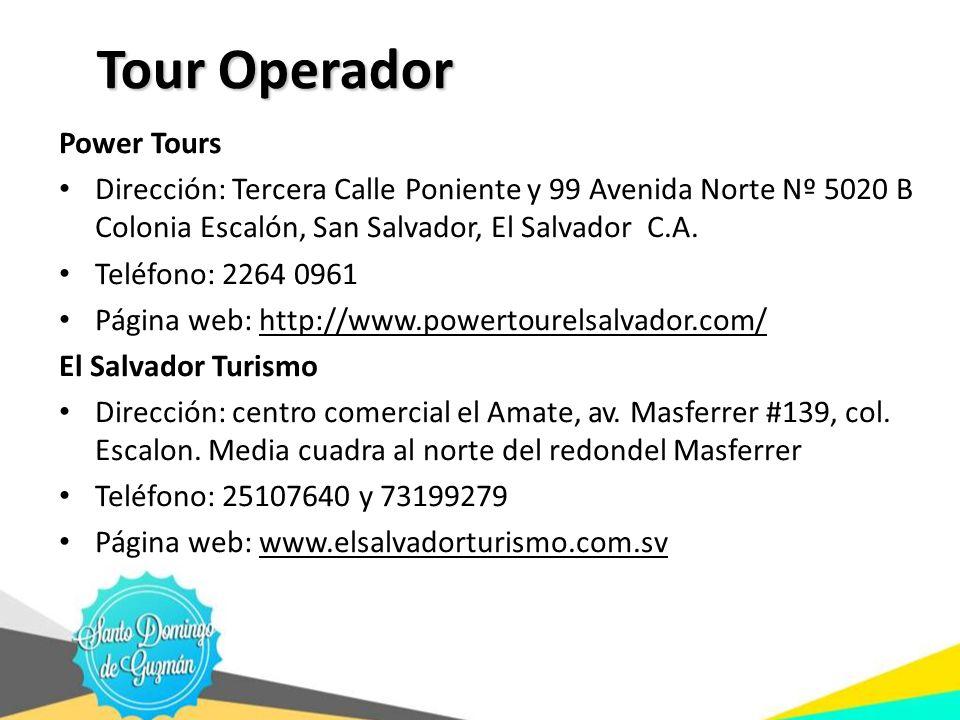 Tour Operador Power Tours Dirección: Tercera Calle Poniente y 99 Avenida Norte Nº 5020 B Colonia Escalón, San Salvador, El Salvador C.A. Teléfono: 226
