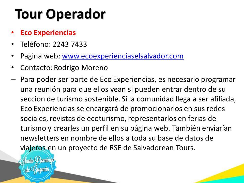 Tour Operador Eco Experiencias Teléfono: 2243 7433 Pagina web: www.ecoexperienciaselsalvador.comwww.ecoexperienciaselsalvador.com Contacto: Rodrigo Mo