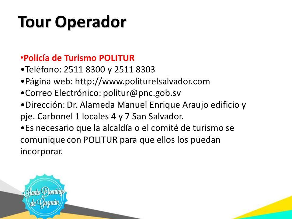 Tour Operador Policía de Turismo POLITUR Teléfono: 2511 8300 y 2511 8303 Página web: http://www.politurelsalvador.com Correo Electrónico: politur@pnc.