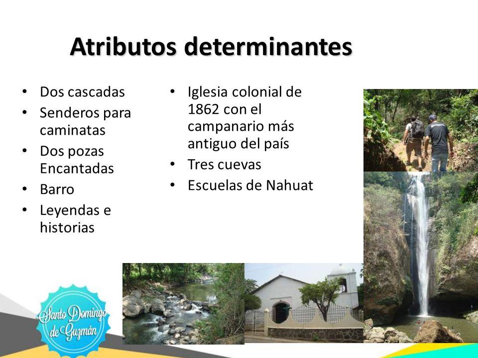 Atributos determinantes Atributos determinantes Dos cascadas Senderos para caminatas Dos pozas Encantadas Barro Leyendas e historias Iglesia colonial
