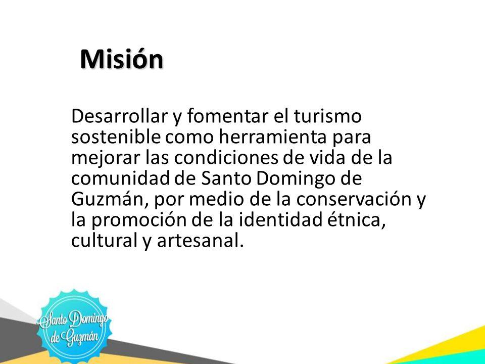 Misión Desarrollar y fomentar el turismo sostenible como herramienta para mejorar las condiciones de vida de la comunidad de Santo Domingo de Guzmán,