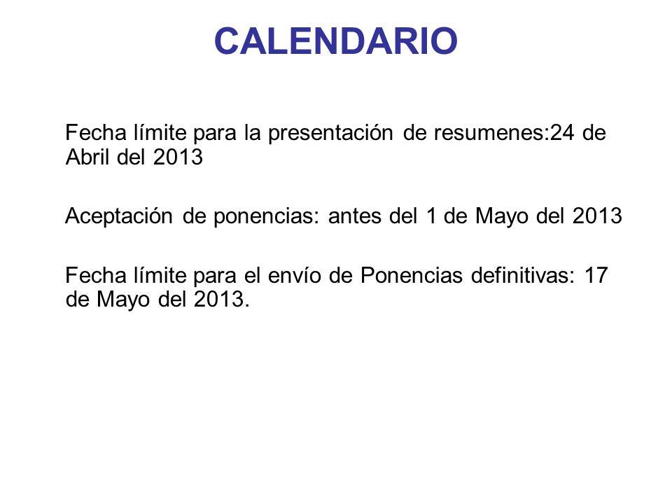 CALENDARIO Fecha límite para la presentación de resumenes:24 de Abril del 2013 Aceptación de ponencias: antes del 1 de Mayo del 2013 Fecha límite para