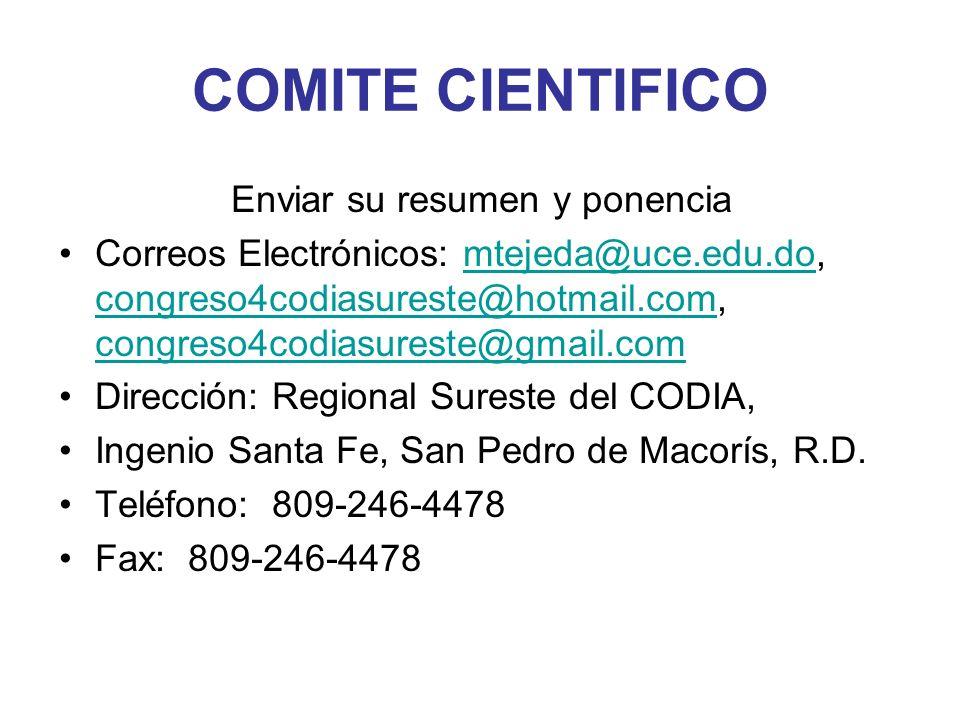 COMITE CIENTIFICO Enviar su resumen y ponencia Correos Electrónicos: mtejeda@uce.edu.do, congreso4codiasureste@hotmail.com, congreso4codiasureste@gmai