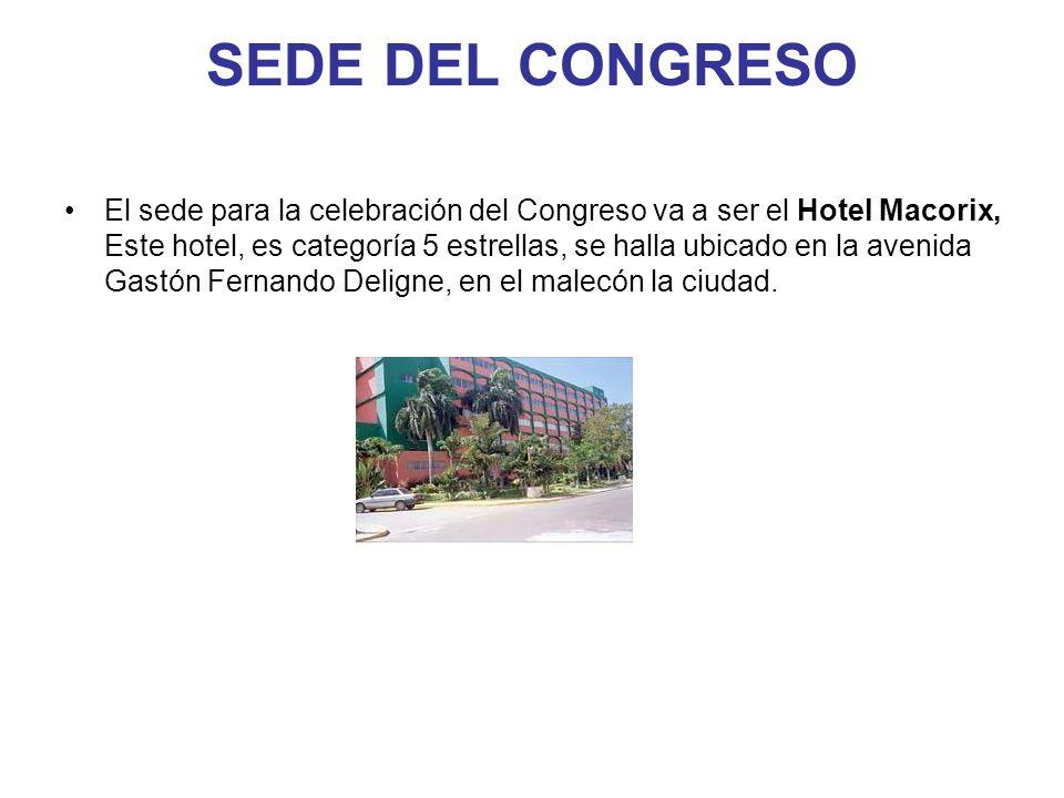 SEDE DEL CONGRESO El sede para la celebración del Congreso va a ser el Hotel Macorix, Este hotel, es categoría 5 estrellas, se halla ubicado en la ave