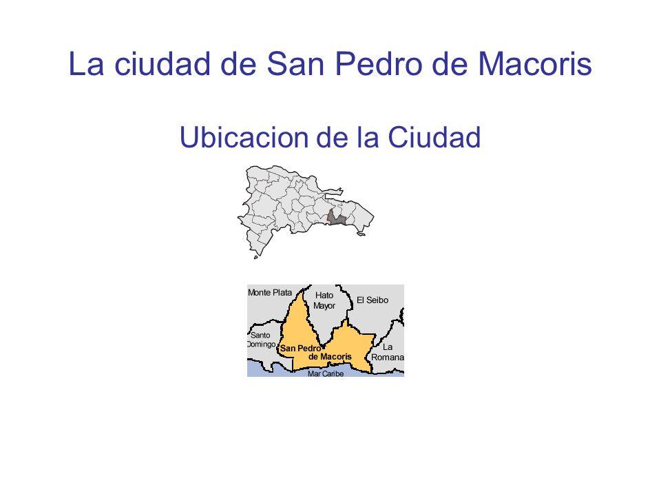 La ciudad de San Pedro de Macoris Ubicacion de la Ciudad