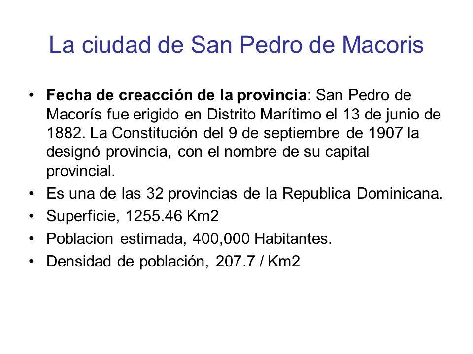 La ciudad de San Pedro de Macoris Fecha de creacción de la provincia: San Pedro de Macorís fue erigido en Distrito Marítimo el 13 de junio de 1882. La