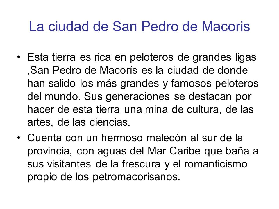 La ciudad de San Pedro de Macoris Esta tierra es rica en peloteros de grandes ligas,San Pedro de Macorís es la ciudad de donde han salido los más gran