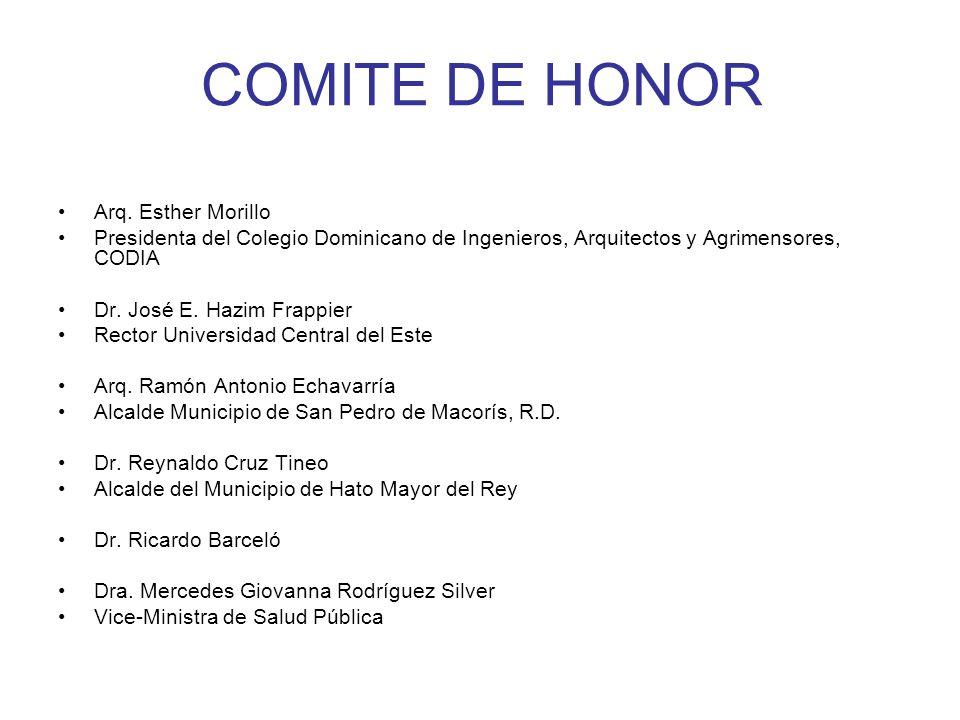 COMITE DE HONOR Arq. Esther Morillo Presidenta del Colegio Dominicano de Ingenieros, Arquitectos y Agrimensores, CODIA Dr. José E. Hazim Frappier Rect