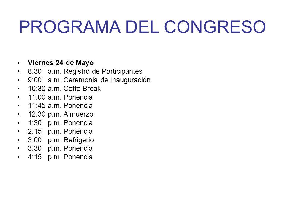 PROGRAMA DEL CONGRESO Viernes 24 de Mayo 8:30 a.m. Registro de Participantes 9:00 a.m. Ceremonia de Inauguración 10:30 a.m. Coffe Break 11:00 a.m. Pon