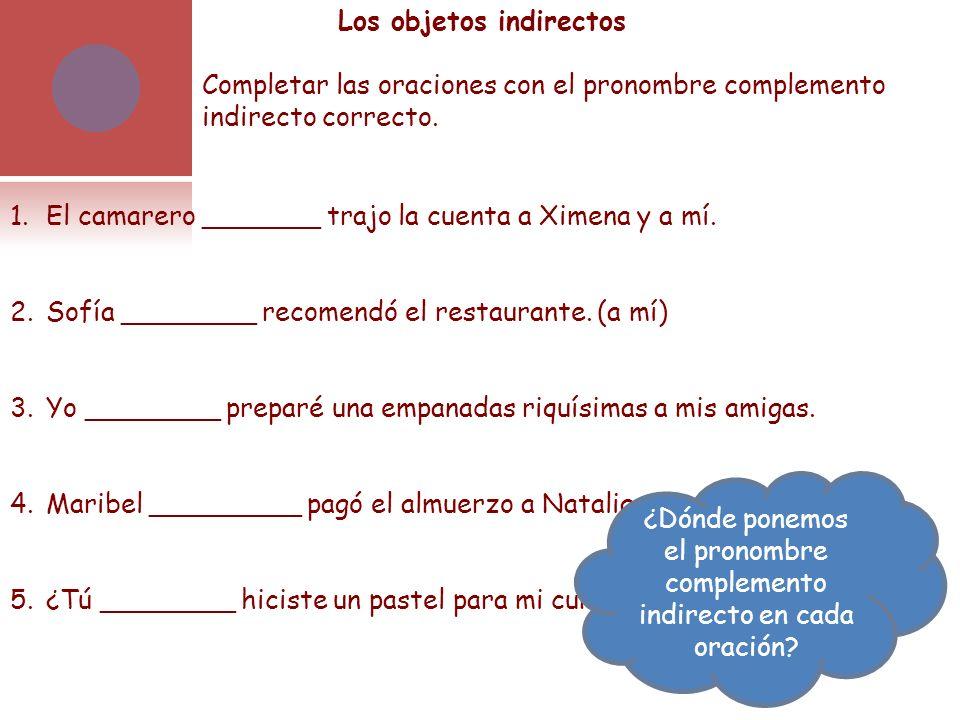 Los objetos indirectos Completar las oraciones con el pronombre complemento indirecto correcto.