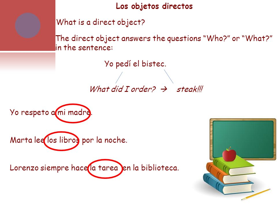 Los objetos directos What is a direct object.The direct object answers the questions Who.