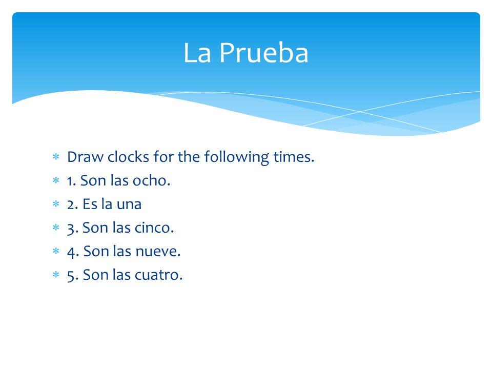 Draw clocks for the following times. 1. Son las ocho.