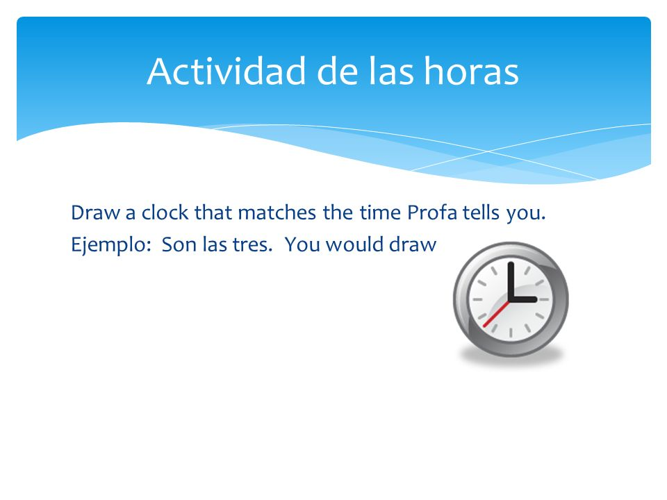 Draw a clock that matches the time Profa tells you.