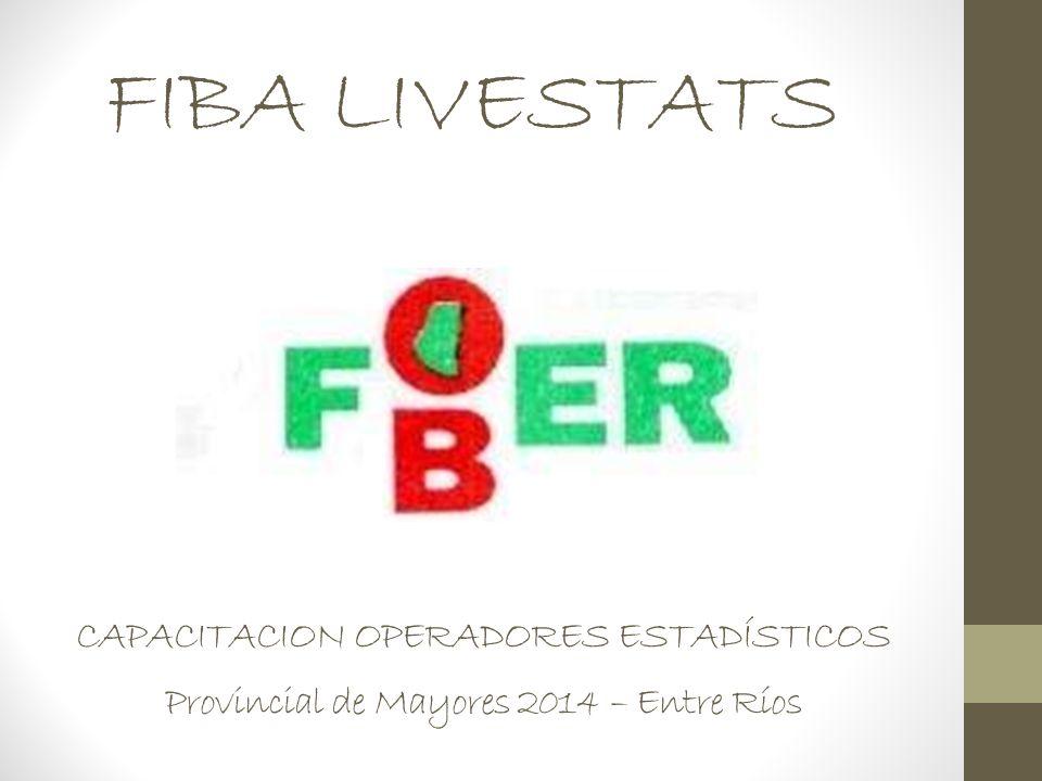 FIBA LIVESTATS CAPACITACION OPERADORES ESTADÍSTICOS Provincial de Mayores 2014 – Entre Ríos
