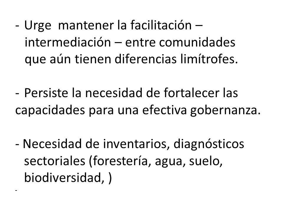 -Urge mantener la facilitación – intermediación – entre comunidades que aún tienen diferencias limítrofes.