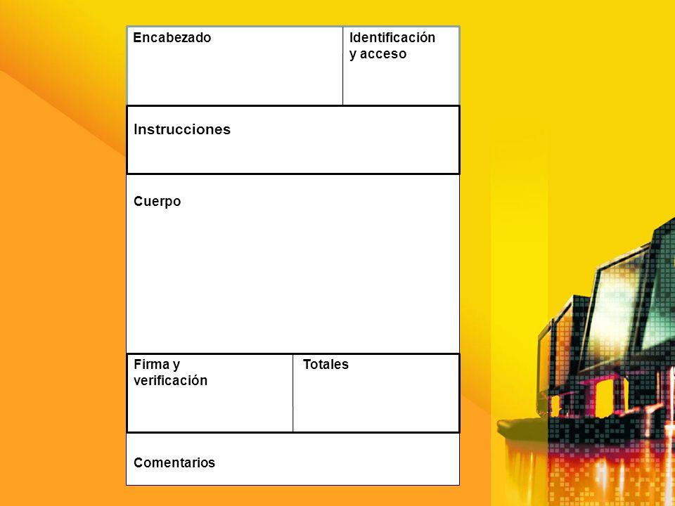 Encabezado Identificación y acceso Instrucciones Cuerpo Firma y verificación Totales Comentarios