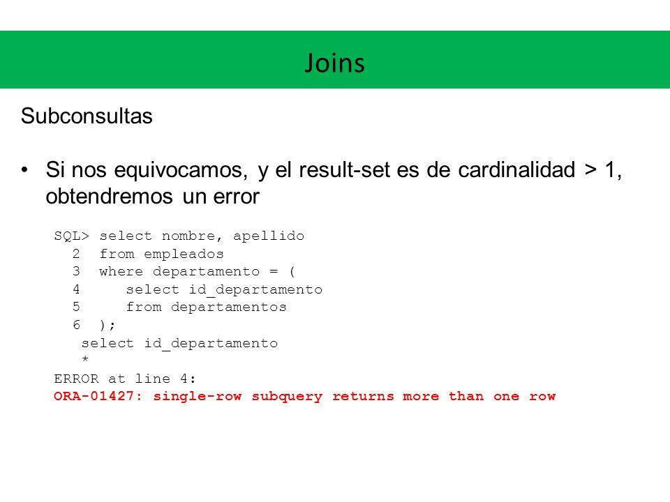 Joins Operaciones de conjuntos Se pueden realizar las operaciones de conjuntos UNION, INTERSECT y MINUS, con sus variantes ALL SQL> select sysdate fecha from dual 2 union select sysdate fecha from dual; FECHA ---------- 23/05/2012 SQL> select sysdate fecha from dual 2 union all select sysdate fecha from dual; FECHA ---------- 23/05/2012