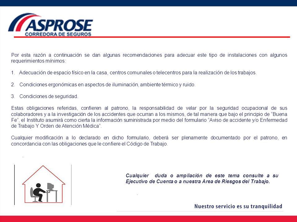 Somos sus asesores en Seguros… Para más información, favor diríjase a nuestra dirección electrónica info@asprose.co.cr Teléfono (506) 2586-6000 Nuestro objetivo, su tranquilidad