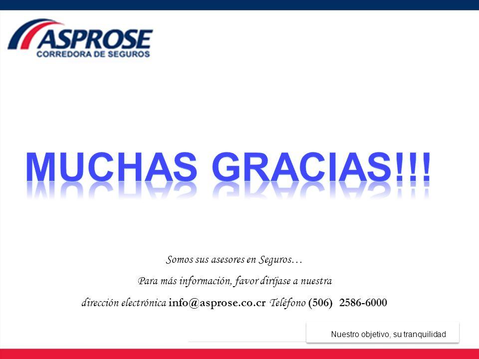 Somos sus asesores en Seguros… Para más información, favor diríjase a nuestra dirección electrónica info@asprose.co.cr Teléfono (506) 2586-6000 Nuestr