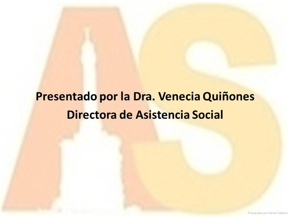 Presentado por la Dra. Venecia Quiñones Directora de Asistencia Social Preparado por Daniel Cedano