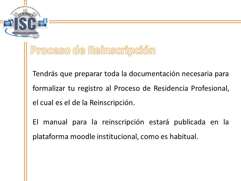 Tendrás que preparar toda la documentación necesaria para formalizar tu registro al Proceso de Residencia Profesional, el cual es el de la Reinscripci