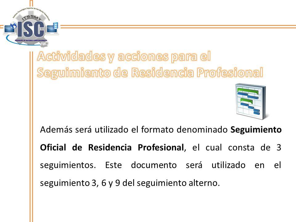 Además será utilizado el formato denominado Seguimiento Oficial de Residencia Profesional, el cual consta de 3 seguimientos. Este documento será utili